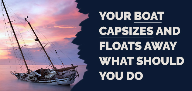 Your boat capsizes and floats away what should you do​