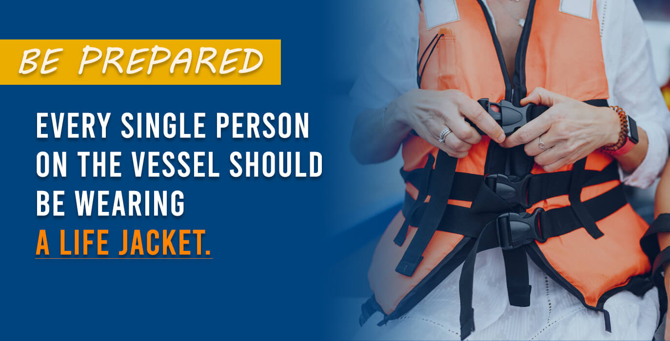 Every single person on the vessel should be wearing a life jacket.